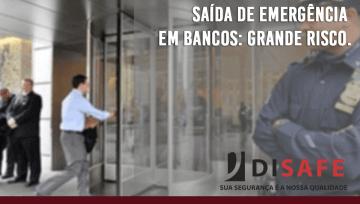 Saída de emergência em bancos: Grande risco.