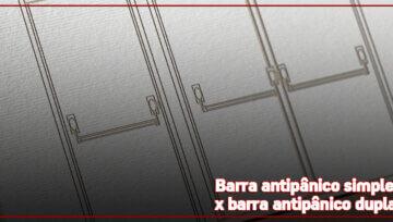 Qual a diferença entre Barra Antipânico Simples e Dupla?