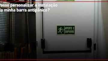 Posso personalizar a instalação da minha barra antipânico?